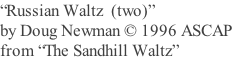 """Russian Waltz  (two)"" by Doug Newman © 1996 ASCAP from ""The Sandhill Waltz"""